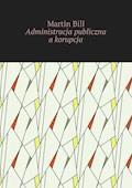 Administracja publiczna akorupcja - Martin Bill - ebook