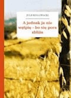 A jednak ja nie wątpię - bo się pora zbliża - Słowacki, Juliusz - ebook