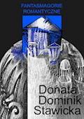 Fantasmagorie romantyczne - Donata Dominik-Stawicka - ebook