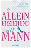 Alleinerziehend mit Mann - Monika Bittl - E-Book