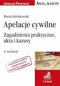 Apelacje cywilne. Zagadnienia praktyczne akta i kazusy. Wydanie 4 - Marcin Kołakowski - ebook