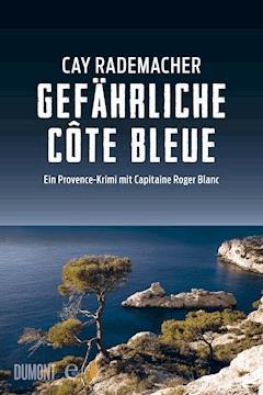 Gefährliche Côte Bleue - Cay Rademacher - E-Book