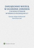 Zarządzanie wiedzą w ochronie zdrowia z wykorzystaniem wybranych rozwiązań ICT - Tomasz Adam Karkowski, Karol Korczak - ebook