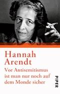 Vor Antisemitismus ist man nur noch auf dem Monde sicher - Hannah Arendt - E-Book