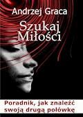Szukaj miłości. Poradnik, jak znaleźć drugą połówkę - Andrzej Graca - ebook