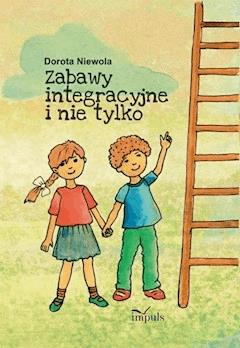 Zabawy integracyjne i nie tylko - Dorota Niewola - ebook