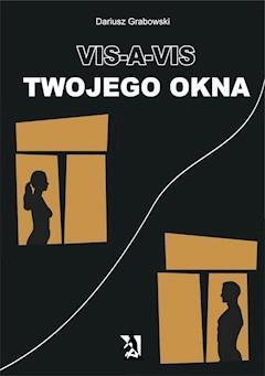 Vis-a-vis Twojego okna - Dariusz Grabowski - ebook