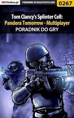 """Tom Clancy's Splinter Cell: Pandora Tomorrow - Multiplayer - poradnik do gry - Piotr """"Zodiac"""" Szczerbowski - ebook"""