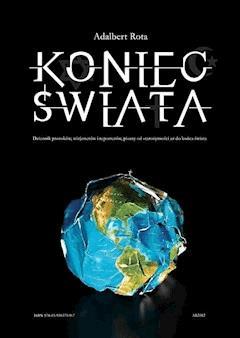 Koniec Świata – dziennik proroków, wizjonerów i reporterów pisany od starożytności do końca świata - Adalbert Rota - ebook