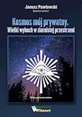 Kosmos mój prywatny. Wielki wybuch w ziarnistej przestrzeni - Janusz Pawłowski - ebook