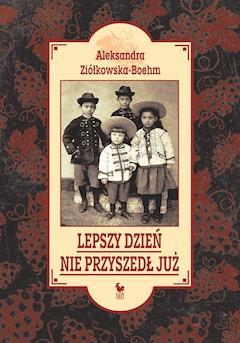Lepszy dzień nie przyszedł już - Aleksandra Ziółkowska-Boehm - ebook