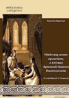"""""""Historię wam opowiem, o której śpiewali dawni Bretonowie"""". O Lais Marii z Francji - mgr Natalia Mętrak - ebook"""