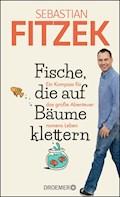 Fische, die auf Bäume klettern - Sebastian Fitzek - E-Book