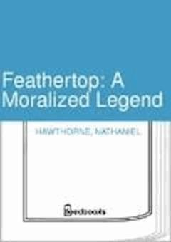 Feathertop: A Moralized Legend  - Nathaniel Hawthorne - ebook