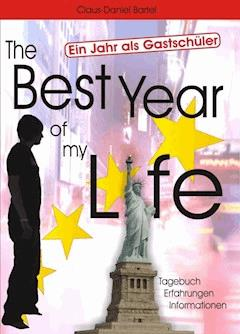 The Best Year of my Life - Ein Jahr als Gastschüler - Daniel Bartel - E-Book