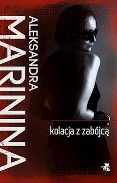 Kolacja z zabójcą - Aleksandra Marinina - ebook
