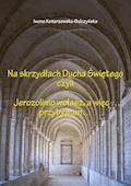 Na skrzydłach Ducha Świętego czyli Jerozolimo wołasz, więc przybywam - Iwona Konarzewska-Bulczyńska - ebook
