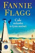 Całe miasto o tym mówi - Fannie Flagg - ebook