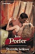 Przyszła królowa - Jane Porter - ebook