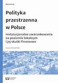 Polityka przestrzenna w Polsce. Instytucjonalne uwarunkowania na poziomie lokalnym i jej skutki finansowe - Cezary Brzeziński - ebook