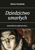 Dziedzictwo umarłych - Marta Grzebuła - ebook