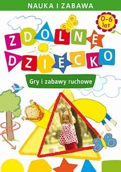 Zdolne dziecko. Gry i zabawy ruchowe. 0-6 lat - Joanna Paruszewska - ebook