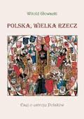 Polska, wielka rzecz. Esej o ustroju Polaków - Witold Głowacki - ebook