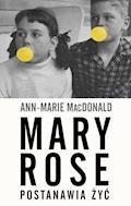 Mary Rose postanawia żyć - Ann-Marie MacDonald - ebook