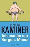 Ich mache mir Sorgen, Mama - Wladimir Kaminer - E-Book