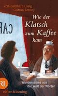 Wie der Klatsch zum Kaffee kam - Gudrun Schury - E-Book