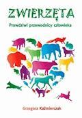 Zwierzęta. Prawdziwi przewodnicy człowieka - Grzegorz Kaźmierczak - ebook