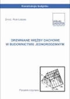 Drewniane więźby dachowe w budownictwie jednorodzinnym. - dr inż. Piotr Łoboda - ebook