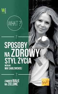 Sposoby na modę i zdrowy styl życia według Mai Sablewskiej - Maja Sablewska - ebook