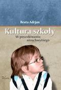 Kultura szkoły. W poszukiwaniu nieuchwytnego - Beata Adrjan - ebook
