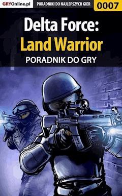 """Delta Force: Land Warrior - poradnik do gry - Apolinary """"Zienkee"""" Szuter, Maciej """"ZawaR"""" Zawarski - ebook"""