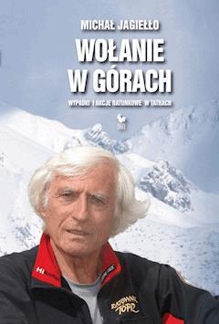 Wołanie w górach. Wypadki i akcje ratunkowe w Tatrach - Michał Jagiełło - ebook