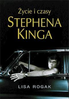 Życie i czasy Stephena Kinga - Lisa Rogak - ebook