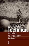 Dzisiaj narysujemy śmierć - Wojciech Tochman - ebook