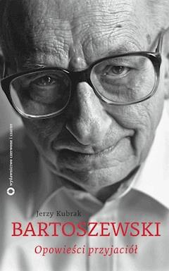 Bartoszewski. Opowieści przyjaciół - Jerzy Kubrak - ebook
