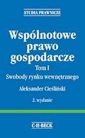 Wspólnotowe prawo gospodarcze. Tom I Swobody rynku wewnętrznego - Aleksander Cieśliński - ebook