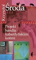 Projekt handlu kabardyńskimi końmi - Krzysztof Środa - ebook