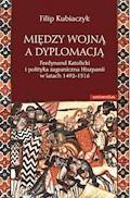 Między wojną a dyplomacją - Filip Kubiaczyk - ebook