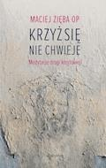 Krzyż się nie chwieje. Medytacje drogi krzyżowej - OP Maciej Zięba - ebook