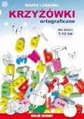 Krzyżówki ortograficzne dla dzieci 7-12 lat. Nauka i zabawa. Moje hobby - Beata Guzowska, Iwona Kowalska, Mateusz Jagielski - ebook