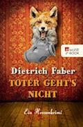 Toter geht's nicht - Dietrich Faber - E-Book