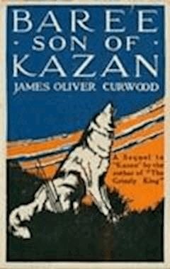 Baree, Son of Kazan - James Oliver Curwood - ebook