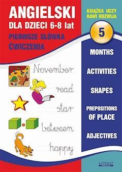 Angielski dla dzieci 5. Pierwsze słówka. Ćwiczenia. 6-8 lat. Months. Activities. Shapes. Prepositions of place. Adjectives - Joanna Bednarska - ebook