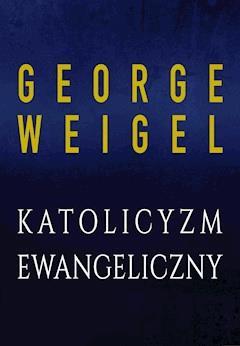 Katolicyzm ewangeliczny - George Weigel - ebook