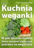 Kuchnia weganki. W jaki sposób możesz łatwo zamieniać tradycyjne potrawy na wegańskie - Lidia Szadkowska - ebook