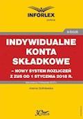 Indywidualne konta składkowe – nowy system rozliczeń z ZUS od 1 stycznia 2018 r - Joanna Goliniewska - ebook